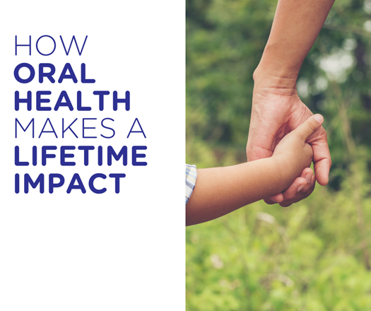 How oral health can make a lifetime impact