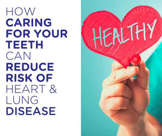 How caring for your teeth can reduce risk of heart and lung disease