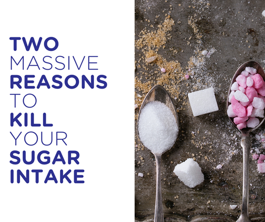Two massive reasons to kill your sugar intake