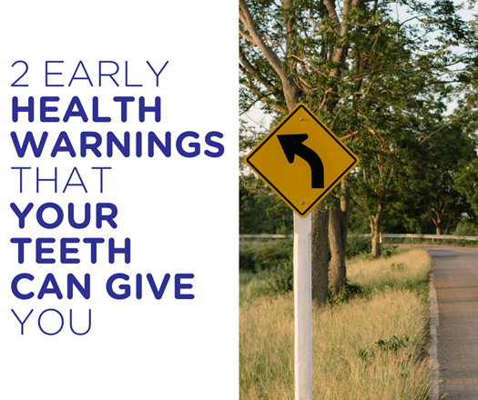 2 early health warnings your teeth are giving you