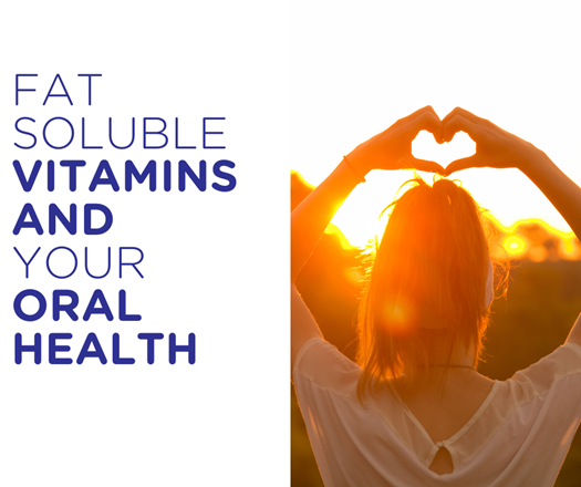 Fat soluble vitamins and their impact on your teeth